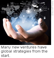 Many new ventures have global strategies from the start.